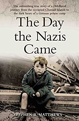 The Day the Nazis Came: My childhood journey from Britain to a German concentration camp