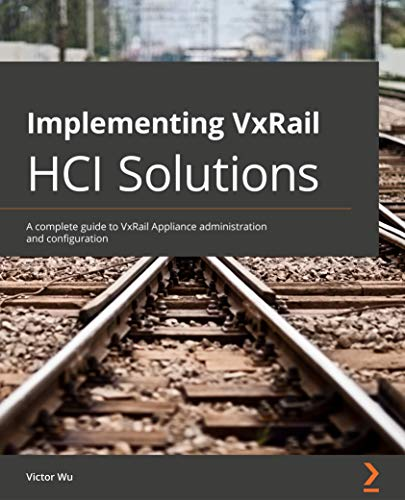 Implementing VxRail HCI Solutions: A complete guide to VxRail Appliance administration and configuration