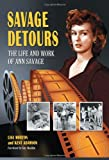 Savage Detours: The Life and Work of Ann Savage