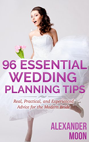 96 Essential Wedding Planning Tips: Real, Practical, and Experienced Advice for the Modern Bride