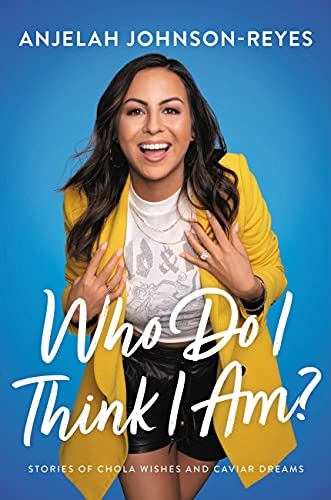 Compare Textbook Prices for Who Do I Think I Am?: Stories of Chola Wishes and Caviar Dreams  ISBN 9781546000433 by Johnson-Reyes, Anjelah