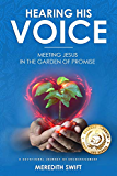 Hearing His Voice - Meeting Jesus in the Garden of Promise: A Devotional Journey of Encouragement