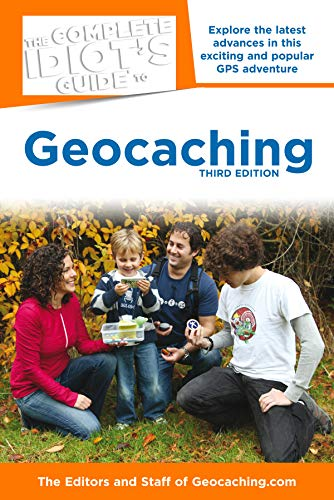 The Complete Idiot's Guide to Geocaching, 3rd Edition: Explore the Latest Advances in This Exciting and Popular GPS Adventure