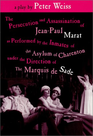 The Persecution and Assassination of Jean-Paul Marat As Performed by the Inmates of the Asylum of Charenton Under...