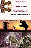 Nuestros Primos los Neandertales: Un vistazo al pasado (Un Pasado Diferente nº 15)