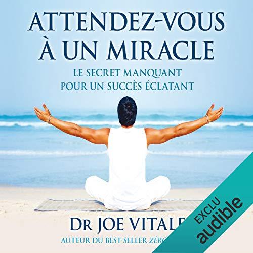 Couverture de Attendez-vous à un miracle. Le secret manquant pour un succès éclatant