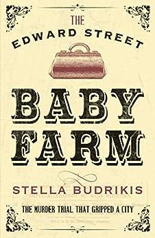 The Edward Street Baby Farm by [Stella Budrikis]