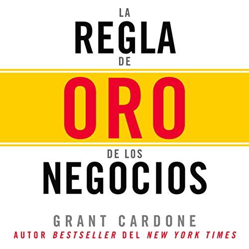 La Regla de oro de los negocios [The Golden Rule of Business] audiobook cover art