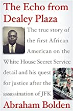 By Abraham Bolden The Echo from Dealey Plaza: The true story of the first African American on the White House Secret S (1st Edition)