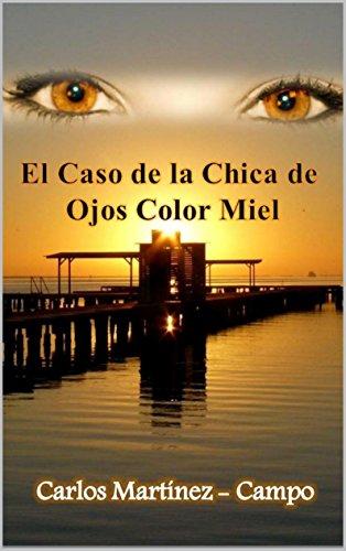 Amazon Com El Caso De La Chica De Ojos Color Miel Spanish Edition Ebook Campo Carlos Martinez Kindle Store