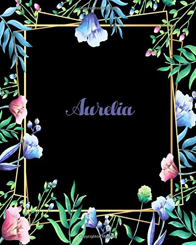 Aurelia: 110 Pages 8x10 Inches Flower Frame Design Journal with Lettering Name, Journal Composition Notebook, Aurelia