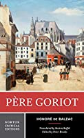 Pere Goriot: A New Translation : Responses, Contemporaries and Other Novelists, Twentieth-Century Criticism (Norton Critical Editions)