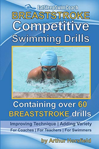 BREASTSTROKE Competitive Swimming Drills: Over 60 Drills | Improve Technique | Add Variety | For Coaches | For Teachers | For Swimmers