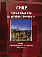 Chile Mining Laws and Regulations Handbook (World Law Business Library)