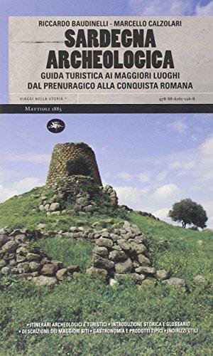 Sardegna archeologica. Guida turistica ai maggiori luoghi dal prenuragico alla conquista romana