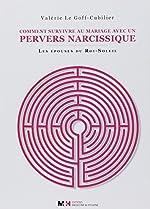 Comment survivre au mariage avec un pervers narcissique - Les épouses du Roi-Soleil de Valérie Le Goff-Cubilier
