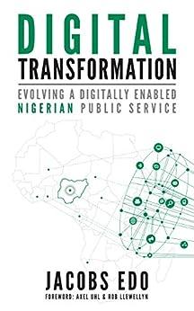 Digital Transformation: Evolving a Digitally Enabled Nigerian Public Service by [Jacobs Edo, Esema Aguse, Axel Uhl, Rob Llewellyn]