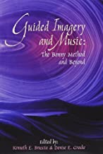 Guided Imagery and Music: The Bonny Method and Beyond [Paperback] [NH] (Author) Kenneth E. Bruscia, Denise Erdonmez Grocke, Eugenia Pickett