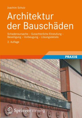 Architektur der Bauschäden: Schadensursache - Gutachterliche Einstufung - Beseitigung - Vorbeugung - Lösungsdetails
