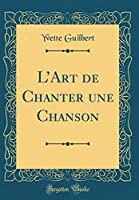 L'Art de Chanter Une Chanson (Classic Reprint)