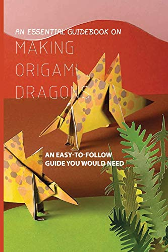 An Essential Guidebook On Making Origami Dragons- An Easy-to-follow Guide You Would Need: How To Make Origami Dragon, Incredible Origami
