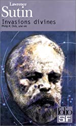 Invasions divines - Philip K. Dick, une vie de Lawrence Sutin