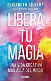 Libera Tu Magia / Big Magic