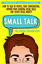 Small Talk: How to Talk to People, Improve Your Charisma, Social Skills, Conversation Starters & Lessen Social Anxiety (Be...