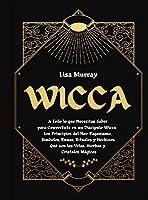 Wicca: Todo lo que Necesitas Saber para Convertirte en un Discípulo Wicca. Los Principios del Neo-Paganismo, Símbolos, Runas, Rituales y Hechizos. Qué son las Velas, Hierbas y Cristales Mágicos