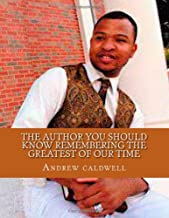 The Author you Should Know Remembering the Greatest of Our Time