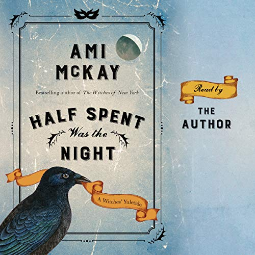 Half Spent Was the Night     The Witches' Yuletide: Ami McKay's Witches, Book 2              By:                                                                                                                                 Ami McKay                               Narrated by:                                                                                                                                 Ami McKay                      Length: 1 hr and 35 mins     40 ratings     Overall 3.9