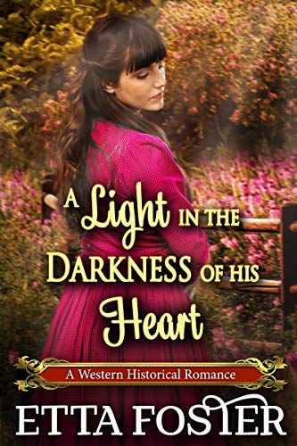A Light in the Darkness of his Heart: A Historical Western Romance Novel by [Etta Foster, Starfall Publications]