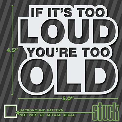 """If It's Too Loud You're Too Old - 5"""" x 4.5"""" - vinyl decal sticker exhaust stereo"""