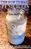 Make your own Homemade Penicilin. (How to Kill your Debt with Free Renewable Energy, Fuels & Self-Sustainability Book 14) (English Edition)