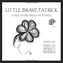 LITTLE BRAVE PATRICK: a true story about St. Patrick: a short read for kids, so they could understand a purpose of celebrating St. Patrick's Day (children's book)