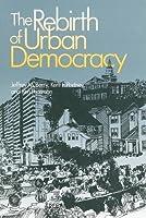 The Rebirth of Urban Democracy