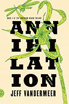 Annihilation: A Novel (The Southern Reach Trilogy Book 1) by [Jeff VanderMeer]