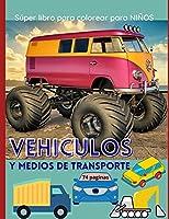 """Vehiculos y medios de transporte: Súper libro para colorear para NIÑOS - Autos, camiones y coches monstruo - Más de 70 increíbles diseños creativos de vehículos - Para niños de todas las edades ׀ 8.5""""x11"""""""