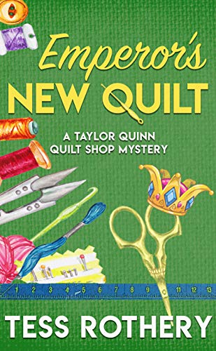 Emperor's New Quilt: A Taylor Quinn Quilt Shop Mystery (The Taylor Quinn Quilt Shop Mysteries Book 5) by [Tess Rothery]