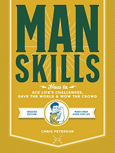 Manskills: Updated Edition: How to Ace Life's Challenges, Save the World, and Wow the Crowd