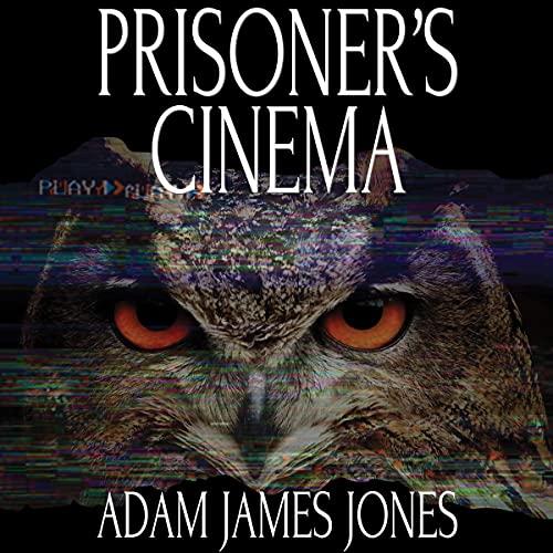 Prisoner's Cinema Audiobook By Adam James Jones cover art