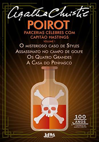 Poirot : parcerias célebres com capitão Hastings (Volume 1): O misterioso caso de Styles, Assassinato no campo de golfe, Os Quatro Grandes e A casa do penhasco