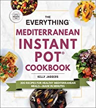 The Everything Mediterranean Instant Pot® Cookbook: 300 Recipes for Healthy Mediterranean Meals―Made in Minutes