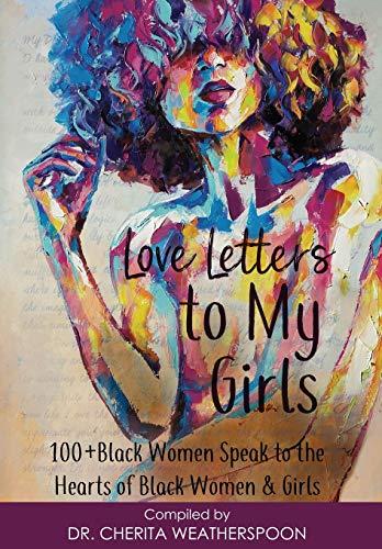 Love Letters to My Girls: 100+ Black Women Speak to the Hearts of Black Women & Girls