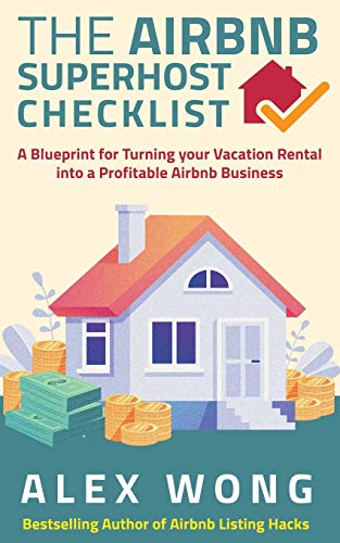 The Airbnb Superhost Checklist: A Blueprint for Turning your Vacation Rental into a Profitable Airbnb Business (Airbnb Superhost Blueprint)