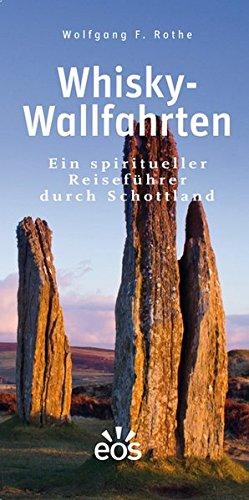 Whisky-Wallfahrten: Ein spiritueller Reiseführer durch Schottland