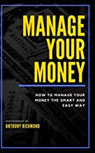 Manage your money: How to manage your money the smart and easy way