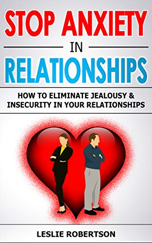 STOP ANXIETY IN RELATIONSHIP: How to Eliminate Jealousy & Insecurity in Your Relationship, Stop Negative Thinking, Attachment & Fear of Abandonment, Improve Communication, Understand Couple Conflicts