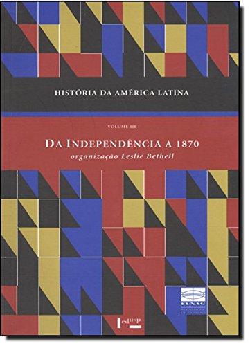 História da América Latina: da Independência a 1870 (Volume 3)
