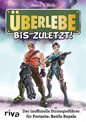 Überlebe bis zuletzt!: Der inoffizielle Strategieführer für Fortnite: Battle Royale